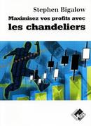 Maximiser vos profits avec les chandeliers - Stephen W. BIGALOW - Valor Editions