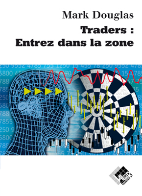 Traders : entrez dans la zone - Mark DOUGLAS - Valor Editions