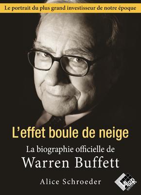 L'effet boule de neige - La biographie officielle de Warren Buffett - Alice SCHROEDER - Valor Editions