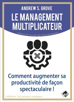 Le management multiplicateur - Andrew S. GROVE - Valor Editions