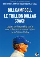 Bill Campbell : Le trillion dollar coach - Eric SCHMIDT, Jonathan ROSENBERG, Alan EAGLE - Valor Editions